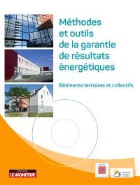 Méthodes et outils de la garantie de résultats énergétiques : bâtiments tertiaires et collectifs