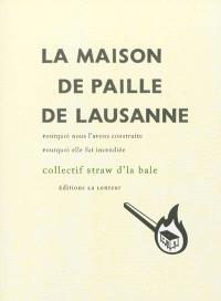La maison de paille de Lausanne : pourquoi nous l'avons construite, pourquoi elle fut incendiée