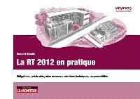 La RT 2012 en pratique : obligations, points clés, mise en oeuvre, solutions techniques, responsabilités