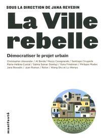 La ville rebelle : démocratiser le projet urbain