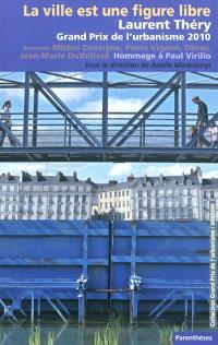 La ville est une figure libre : Laurent Théry, Grand prix de l'urbanisme 2010 : hommage à Paul Virilio, nominés Michel Desvigne, Jean-Marie Duthilleul, Obras, Paola Vigano