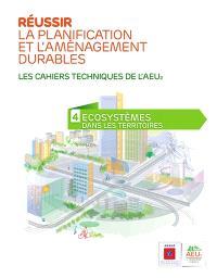 Réussir la planification et l'aménagement durables : les cahiers techniques de l'AEU2. Volume 4, Ecosystèmes dans les territoires