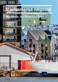 L'urbanisme négocié : Bordeaux, les Bassins à flot