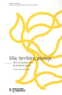 Ville, territoire, paysage : vers un nouveau cycle de pensée du projet