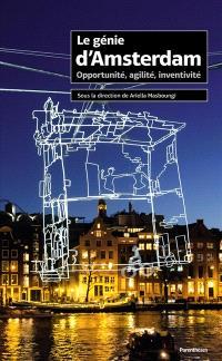 Le génie d'Amsterdam : opportunité, agilité, inventivité