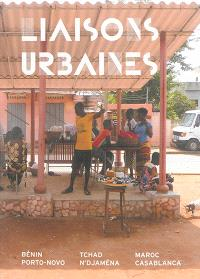 Liaisons urbaines : transformation d'espaces publics de villes africaines : Bénin, Porto-Novo, Tchad, N'Djaména, Maroc, Casablanca = transforming public spaces in African cities : Bénin, Porto-Novo, Tchad, N'Djaména, Maroc, Casablanca