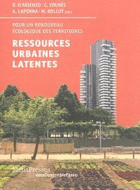 Ressources urbaines latentes : pour un renouveau écologique des territoires
