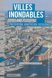 Villes inondables : prévention, adaptation, résilience = Cities and flooding