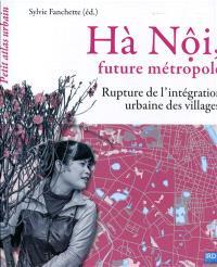 Hà Nôi, future métropole : rupture dans l'intégration urbaine des villages