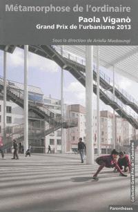 Métamorphose de l'ordinaire : Paola Vigano, Grand Prix de l'urbanisme 2013