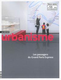 Urbanisme, hors-série. n° 53, Les passagers du Grand Paris Express