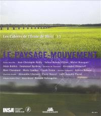 Cahiers de l'Ecole de Blois (Les). n° 13, Le paysage-mouvement