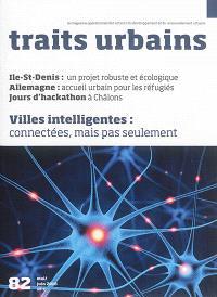 Traits urbains : le mensuel opérationnel des acteurs du développement et du renouvellement urbains. n° 82, Villes intelligentes : connectées, mais pas seulement