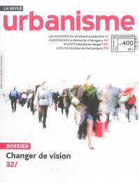 Urbanisme. n° 400, Changer de vision