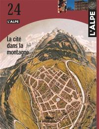Alpe (L'). n° 24, La cité dans la montagne