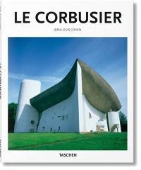Le Corbusier : 1887-1965 : un lyrisme pour l'architecture de l'âge de la machine