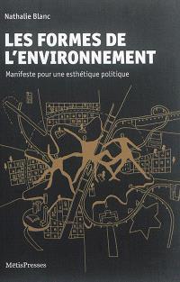 Les formes de l'environnement : manifeste pour une esthétique politique