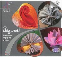 Pliez-moi ! : serviettes en papier, en tissu