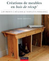 Création de meubles et objets en bois de récup' : 20 projets à réaliser le temps d'un week-end