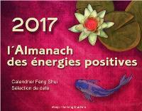 2017, l'almanach des énergies positives : calendrier feng shui, sélection de date