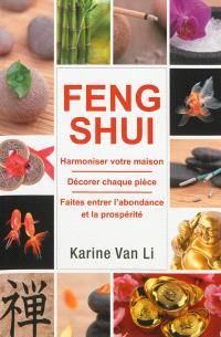 Feng shui : harmoniser votre maison, décorer chaque pièce, faites entrer l'abondance et la prospérité