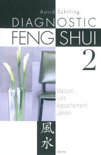 Le diagnostic feng shui. Volume 2, Maison, loft, appartement, jardin