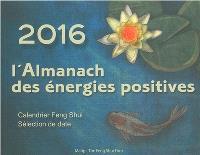 2016, l'almanach des énergies positives : calendrier feng shui, sélection de date