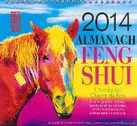 Almanach feng shui 2014 : l'année du cheval de bois : pour vous aider à choisir les dates et les périodes chanceuses pour vos événements importants