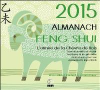 Almanach feng shui 2015 : l'année de la chèvre de bois : pour vous aider à choisir les dates et les périodes chanceuses pour vos événements importants