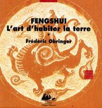 Fengshui, l'art d'habiter la terre : une poétique de l'espace et du temps