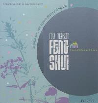 Ma maison feng shui : le guide pour une maison pleine d'harmonie