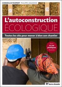 L'autoconstruction écologique : toutes les clés pour mener à bien son chantier : avec 22 cas pratiques illustrés