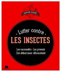 Lutter contre les insectes : les reconnaître, les prévenir, s'en débarasser efficacement