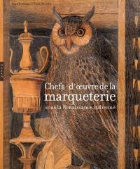 Chefs d'oeuvre de la marqueterie sous la Renaissance italienne