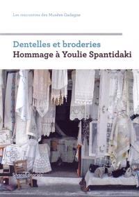 Dentelles et broderies : hommage à Youlie Spantidaki : rencontres des Musées Gadagne, Lyon, 2013