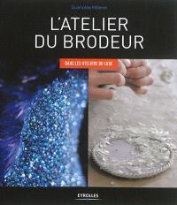 L'atelier du brodeur : dans les ateliers du luxe