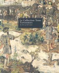 La collection Toms : tapisseries du XVIe au XIXe siècle