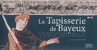 La tapisserie de Bayeux : une découverte pas à pas = La tapisserie de Bayeux : a step-by-step discovery
