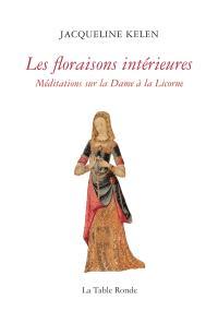 Les floraisons intérieures : méditations sur La dame à la licorne