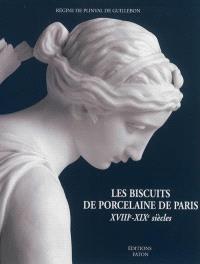 Les biscuits de porcelaine de Paris, XVIIIe-XIXe siècles