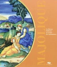 Majolique : la faïence italienne au temps des humanistes, 1480-1530