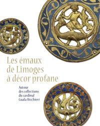 Les émaux de Limoges à décor profane : autour des collections du cardinal Guala Bicchieri