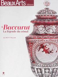 Baccarat : la légende du cristal : au Petit Palais = Baccarat : the legend of crystal : au Petit Palais