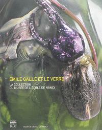 Emile Gallé et le verre : la collection du Musée de l'école de Nancy