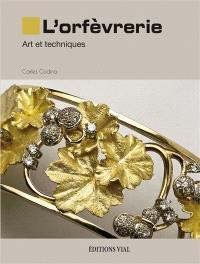 L'orfèvrerie : art et techniques