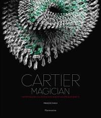 The Cartier collection. Volume 8, Cartier magician : high jewelry and precious objects