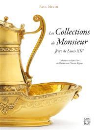 Les collections de Monsieur, frère de Louis XIV : orfèvrerie et objets d'art des Orléans sous l'Ancien Régime