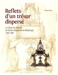Reflets d'un trésor dispersé : le trésor du chapitre de Sainte-Aldegonde de Maubeuge : 1482-1693