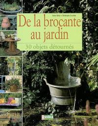 De la brocante au jardin : 30 objets détournés
