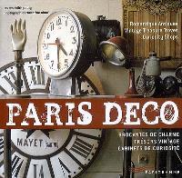 Paris déco : brocantes de charme, trésors vintage, cabinets de curiosité = Paris deco : romantique antiques, vintage treasure troves, curiosity shops